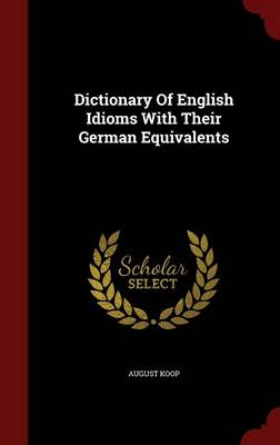 Dictionary of English Idioms with Their German Equivalents
