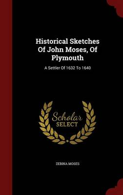 Historical Sketches of John Moses, of Plymouth: A Settler of 1632 to 1640