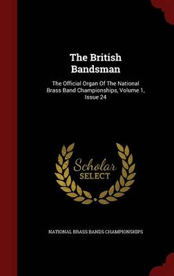 The British Bandsman: The Official Organ of the National Brass Band Championships, Volume 1, Issue 24
