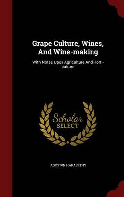 Grape Culture, Wines, and Wine-Making: With Notes Upon Agriculture and Horti-Culture