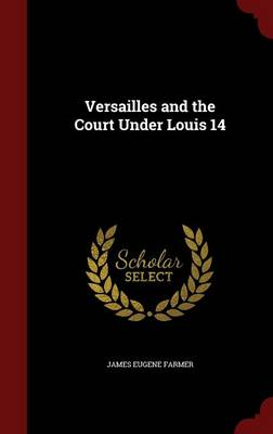 Versailles and the Court Under Louis 14
