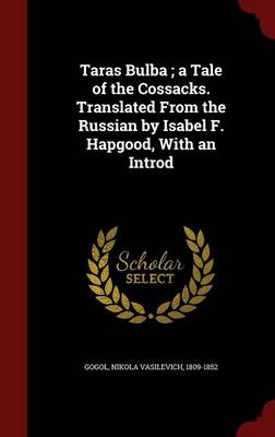 Taras Bulba; A Tale of the Cossacks. Translated from the Russian by Isabel F. Hapgood, with an Introd