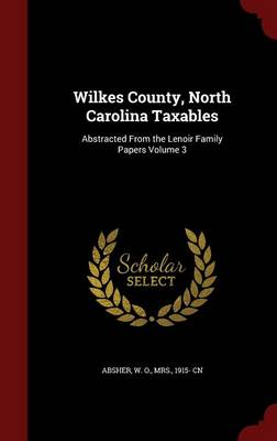Wilkes County, North Carolina Taxables: Abstracted from the Lenoir Family Papers; Volume 3