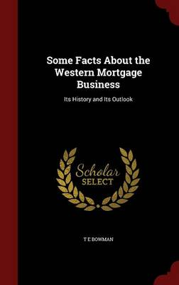 Some Facts about the Western Mortgage Business: Its History and Its Outlook
