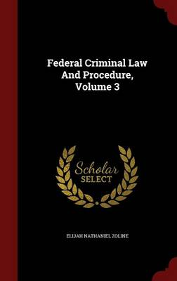 Federal Criminal Law and Procedure, Volume 3