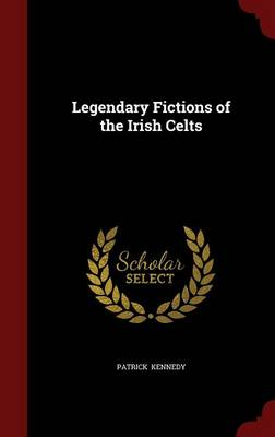 Legendary Fictions of the Irish Celts