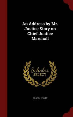 An Address by Mr. Justice Story on Chief Justice Marshall