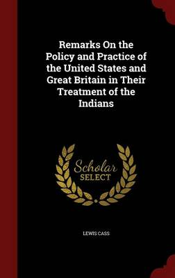 Remarks on the Policy and Practice of the United States and Great Britain in Their Treatment of the Indians