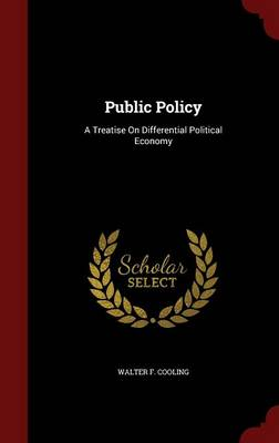 Public Policy: A Treatise on Differential Political Economy
