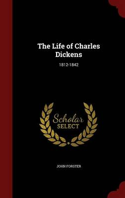 The Life of Charles Dickens: 1812-1842