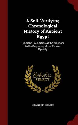 A Self-Verifying Chronological History of Ancient Egypt: From the Foundation of the Kingdom to the Beginning of the Persian Dynasty