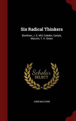 Six Radical Thinkers: Bentham, J. S. Mill, Cobden, Carlyle, Mazzini, T. H. Green