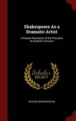 Shakespeare as a Dramatic Artist: A Popular Illustration of the Principles of Scientific Criticism
