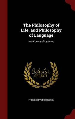 The Philosophy of Life and Philosophy of Language: In a Course of Lectures
