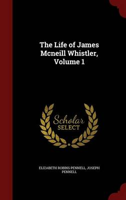 The Life of James McNeill Whistler, Volume 1