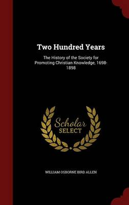 Two Hundred Years: The History of the Society for Promoting Christian Knowledge, 1698-1898