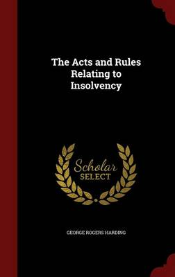 The Acts and Rules Relating to Insolvency