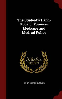 The Student's Hand-Book of Forensic Medicine and Medical Police