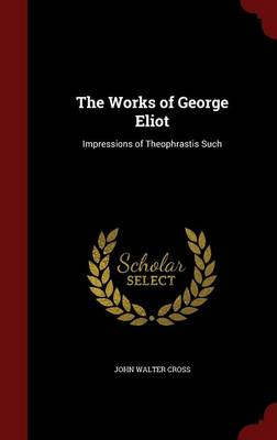 The Works of George Eliot: Impressions of Theophrastis Such