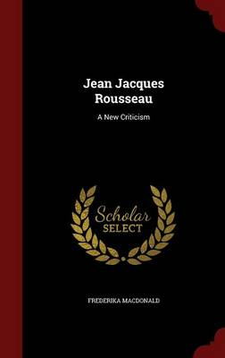 Jean Jacques Rousseau: A New Criticism