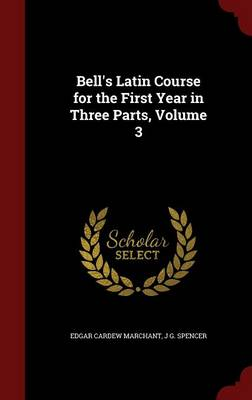 Bell's Latin Course for the First Year in Three Parts; Volume 3
