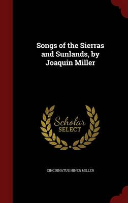Songs of the Sierras and Sunlands, by Joaquin Miller