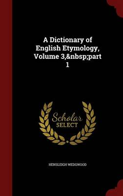 A Dictionary of English Etymology, Volume 3, Part 1