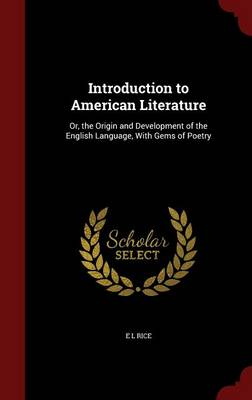 Introduction to American Literature: Or, the Origin and Development of the English Language, with Gems of Poetry