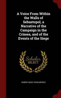 A Voice from Within the Walls of Sebastopol, a Narrative of the Campaign in the Crimea, and of the Events of the Siege