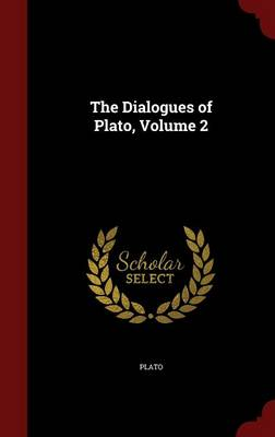 The Dialogues of Plato; Volume 2