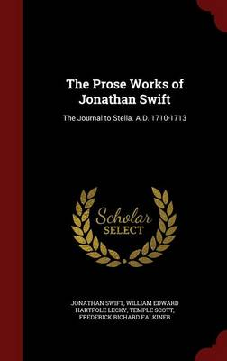 The Prose Works of Jonathan Swift: The Journal to Stella. A.D. 1710-1713