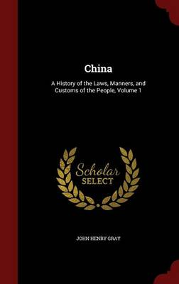 China: A History of the Laws, Manners, and Customs of the People; Volume 1