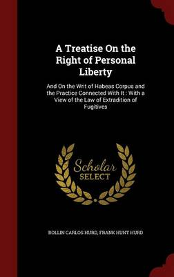 A Treatise on the Right of Personal Liberty: And on the Writ of Habeas Corpus and the Practice Connected with It: With a View of the Law of Extradition of Fugitives