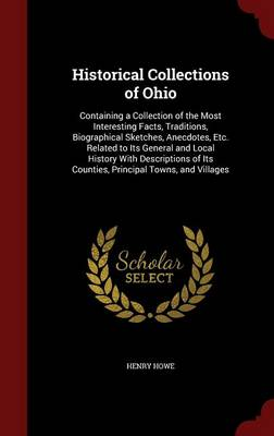 Historical Collections of Ohio: Containing a Collection of the Most Interesting Facts, Traditions, Biographical Sketches, Anecdotes, Etc. Related to Its General and Local History with Descriptions of Its Counties, Principal Towns, and Villages