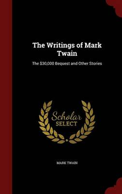 The Writings of Mark Twain: The $30,000 Bequest and Other Stories