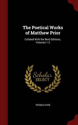 The Poetical Works of Matthew Prior: Collated with the Best Editions: , Volumes 1-2