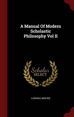 A Manual of Modern Scholastic Philosophy Vol II