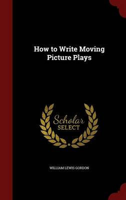 How to Write Moving Picture Plays