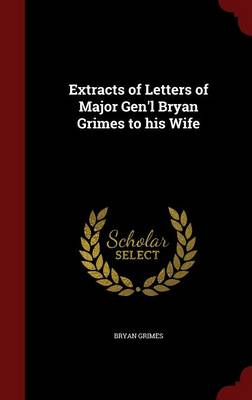 Extracts of Letters of Major Gen'l Bryan Grimes to His Wife