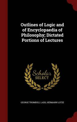 Outlines of Logic and of Encyclopaedia of Philosophy; Dictated Portions of Lectures