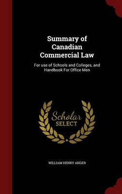 Summary of Canadian Commercial Law: For Use of Schools and Colleges, and Handbook for Office Men
