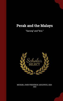 Perak and the Malays: Sarong and Kris.