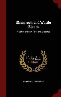 Shamrock and Wattle Bloom: A Series of Short Tales and Sketches