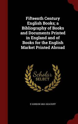 Fifteenth Century English Books; A Bibliography of Books and Documents Printed in England and of Books for the English Market Printed Abroad