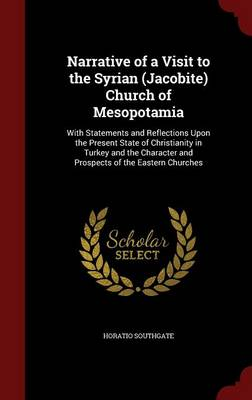 Narrative of a Visit to the Syrian (Jacobite) Church of Mesopotamia: With Statements and Reflections Upon the Present State of Christianity in Turkey and the Character and Prospects of the Eastern Churches