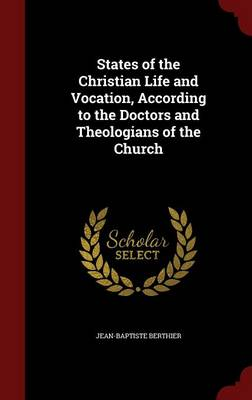 States of the Christian Life and Vocation, According to the Doctors and Theologians of the Church