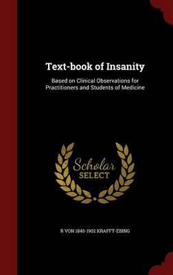 Text-Book of Insanity: Based on Clinical Observations for Practitioners and Students of Medicine
