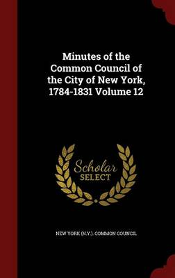 Minutes of the Common Council of the City of New York, 1784-1831 Volume 12