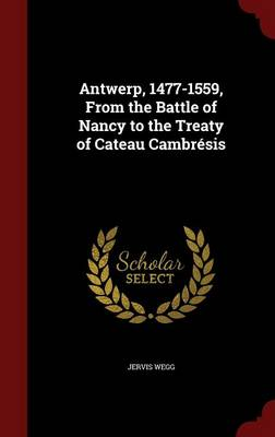 Antwerp, 1477-1559, from the Battle of Nancy to the Treaty of Cateau Cambresis