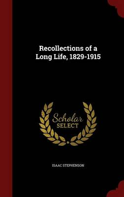 Recollections of a Long Life, 1829-1915